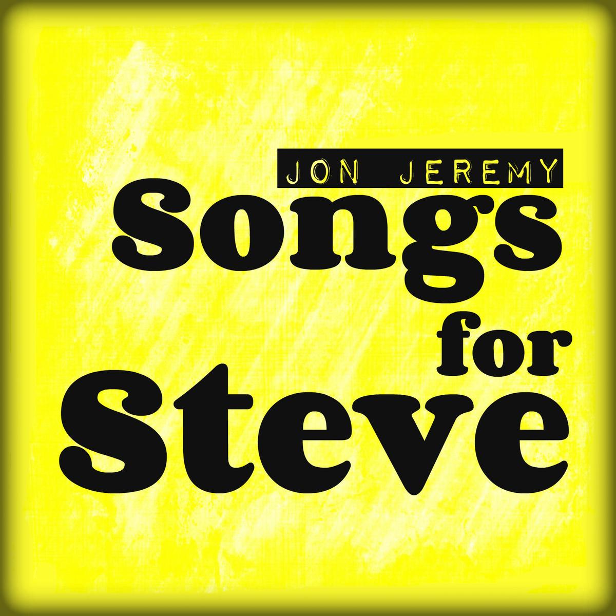 Album Spotlight: Songs for Steve by Jon Jeremy – ROCK THE PIGEON